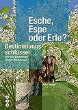 Esche, Espe oder Erle?: Bestimmungsschlüssel aller wild wachsenden Gehölze Mitteleuropas