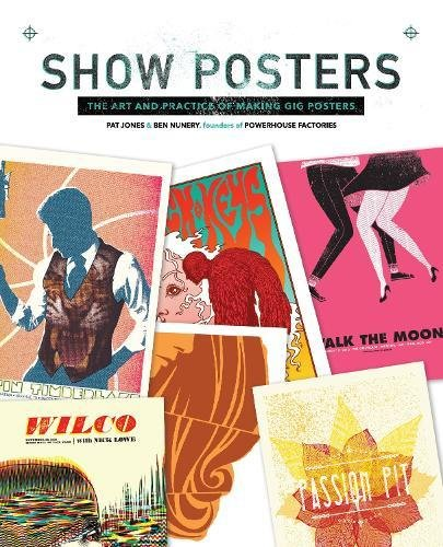 Show Posters: The Art and Practice of Making Gig Posters (Powerhouse Factories) (Art Show Poster)