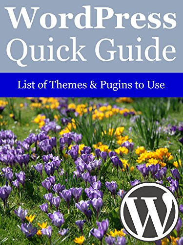 WordPress Quick Guide: Tips of Themes & Plugins to Use (English Edition)