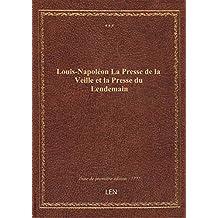 Louis-Napoléon La Presse de la Veille et la Presse du Lendemain