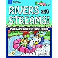 Rivers and Streams!: With 25 Science Projects for Kids (Explore Your World)