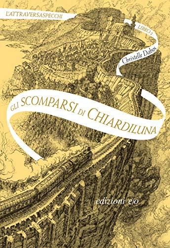 Gli scomparsi di Chiardiluna. L'Attraversaspecchi - 2 di [Dabos, Christelle]