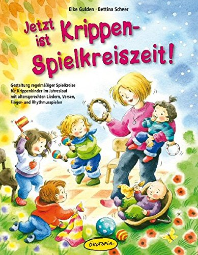 Jetzt ist Krippen-Spielkreiszeit! (Buch): Gestaltung regelmäßiger Spielkreise für Krippenkinder im Jahreslauf mit altersgerechten Liedern, Versen, Finger- und Rhythmusspielen Buch-Cover