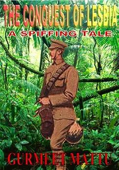 The Conquest of Lesbia: A Spiffing Tale (Spiffing Tales Book 1) (English Edition) par [Mattu, Gurmeet]