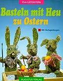 Basteln mit Heu zu Ostern - Eva Leitenstern