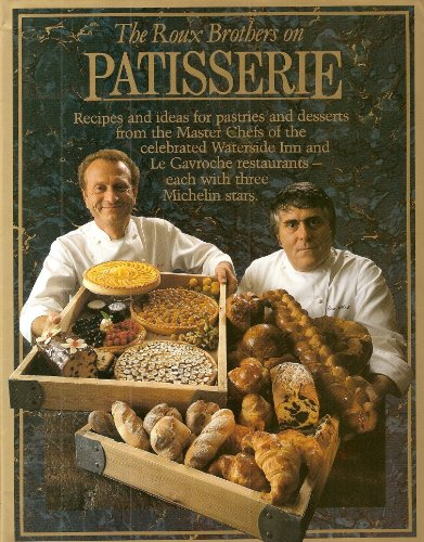 The Roux Brothers on Patisserie.Recipes and Ideas for Pastries and Desserts From the Master Chefs of the Celebrated Waterside Inn and Le Gavroche Restaurants - Each With Three Michelin Stars.