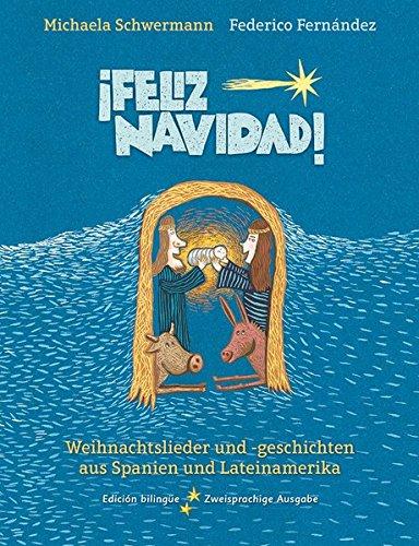 ¡Feliz Navidad!: Weihnachtslieder und -geschichten aus Spanien und Lateinamerika (Spanisch-Deutsche Anthologie, Band 3)