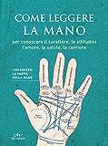 Come leggere la mano. Per conoscere il carattere, le attitudini, l'amore, la salute, la carriera. Con Poster