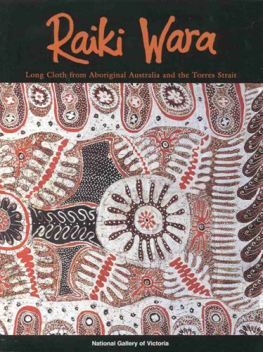 Raiki Wara: Long Cloth from Aboriginal Australia and the Torres Strait: Long Cloth from Aboriginal Australia and the Torres Strait: Catalogue from Exhibition