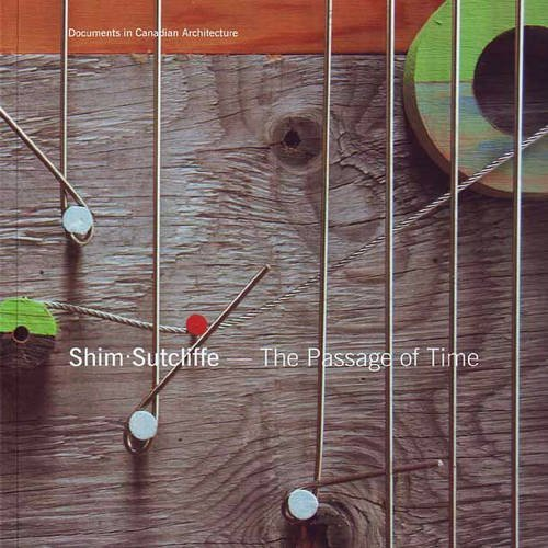 Shim Sutcliffe: The Passage of Time (Documents in Canadian Architecture) -