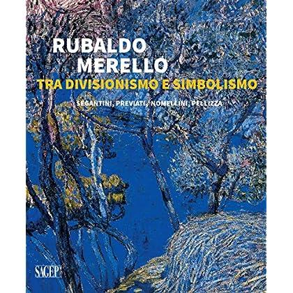 Rubaldo Merello Tra Divisionismo E Simbolismo. Segantini, Previati, Nomellini, Pellizza. Ediz. Illustrata