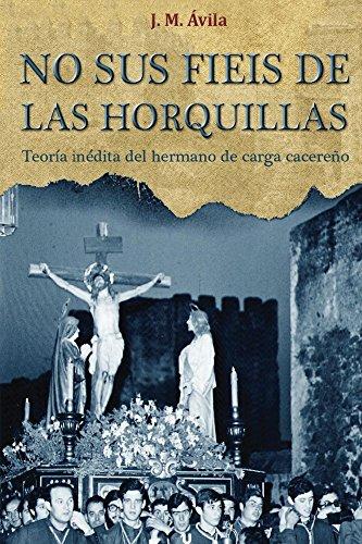 No Sus Fieis de las Horquillas: Teoría Inédita del Hermano de Carga Cacereño por José Ávila Román