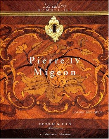 Pierre IV Migeon. 1696-1758, Au coeur d'une dynastie d'ébénistes parisiens par Sophie Mouquin
