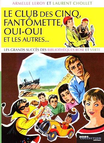 Le Club des Cinq, Fantômette, Oui-Oui et les autres... : Les grands succès des bibliothèques rose et verte par Armelle Leroy