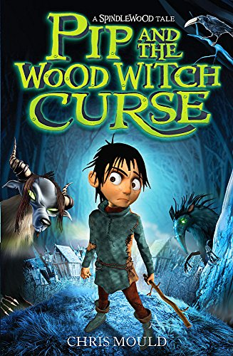 Pip and the Wood Witch Curse: Book 1 (Spindlewood, Band 1)