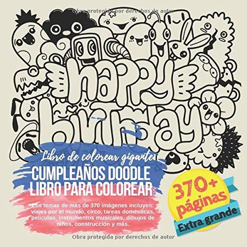 Cumpleaños Doodle libro para colorear. Libro de colorear gigante. Los temas de más de 370 imágenes incluyen: viajes por el mundo, circo, tareas ... dibujos de niños, construcción y más. (Libros De Construccion Para Ninos)