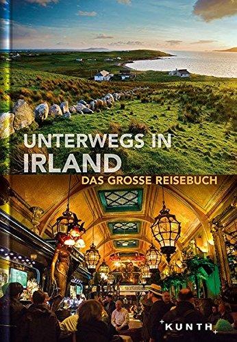 Unterwegs in Irland: Das große Reisebuch (KUNTH Unterwegs in ...)