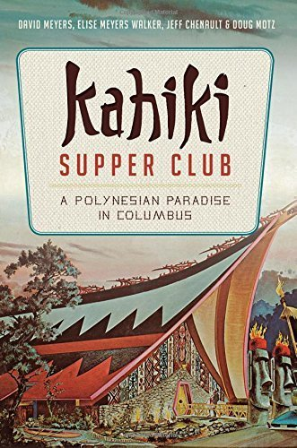Kahiki Supper Club:: A Polynesian Paradise in Columbus (American Palate) by David Meyers, Elise Meyers Walker, Jeff Chenault, Doug Motz (2014) Paperback
