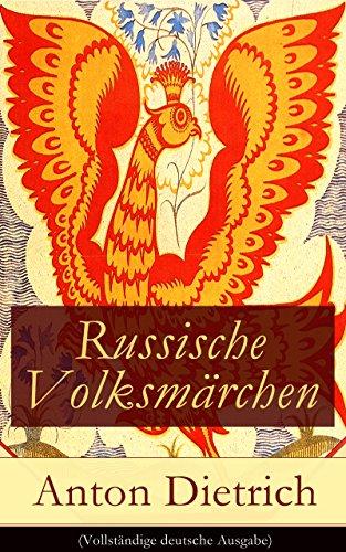 Russische Volksmärchen (Vollständige deutsche Ausgabe): Eine Sammlung der schönsten Märchen Russlands mit einem Vorwort von Jacob Grimm
