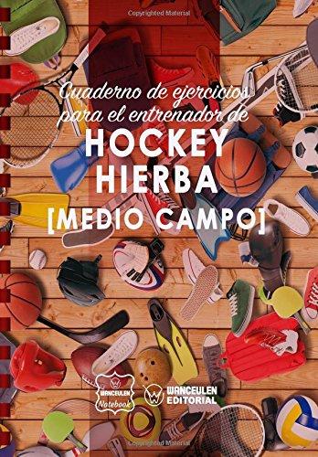 Cuaderno de Ejercicios para el Entrenador de Hockey Hierba (Medio campo) por Wanceulen Notebook
