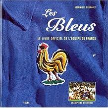 LES BLEUS. Le livre officiel de l'équipe de France