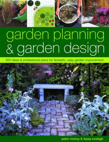 Garden Planning and Garden Design: 500 Ideas and Professional Plans for Fantastic, Easy Garden Improvement