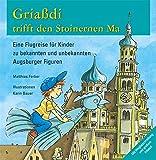 Griaßdi trifft den Stoinernen Ma: Eine Flugreise für Kinder zu bekannten und unbekannten Augsburger Figuren
