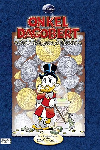 Disney's Onkel Dagobert - Sein Leben, seine Milliarden: Die Biographie von Don Rosa