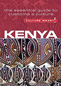 Kenya - Culture Smart!: The Essential Guide to Customs & Culture: The Essential Guide to Customs & Culture by [Barsby, Jane]