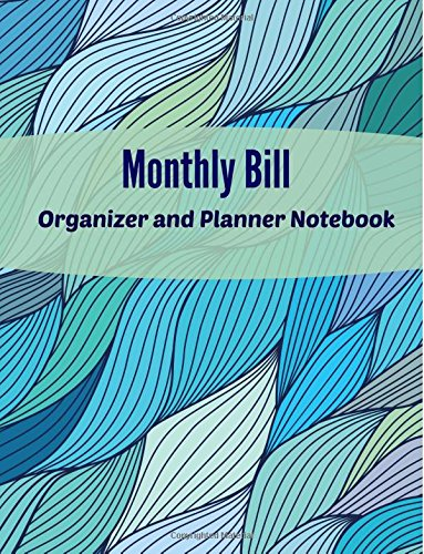 Monthly Bill Organizer and Planner Notebook (Extra Large Bill Organizer-Includes Calendar, Bill Checklist and Notes)