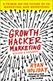 Growth Hacker Marketing. A Primer On The Future Of PR, Marketing, And Advertising