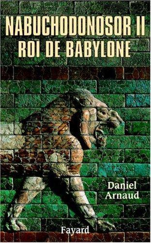 Nabuchodonosor II : Roi de Babylone