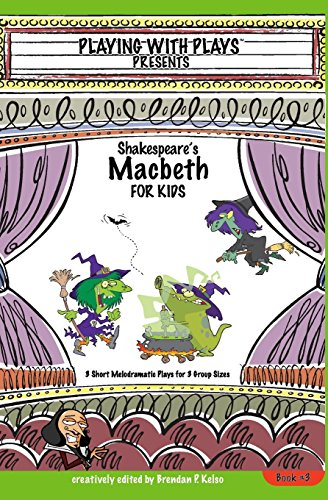 Shakespeare's Macbeth for Kids: 3 Short Melodramatic Plays for 3 Group Sizes (Playing With Plays)