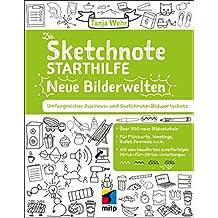 Die Sketchnote Starthilfe - Neue Bilderwelten: Umfangreicher Business- und Sketchnote Bildwortschatz. Über 300 neue Bildvokabeln für Flipcharts, Meetings, Bullet Journals uvm. (mitp Business)