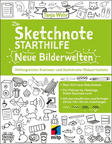 Die Sketchnote Starthilfe – Neue Bilderwelten: Umfangreicher Business- und Sketchnote Bildwortschatz (mitp Business)