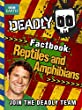 Deadly Factbook: Reptiles and Amphibians: Book 3 (Steve Backshall's Deadly series)