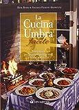 La cucina umbra facile. Tutti i segreti per preparare presto e bene le ricette tradizionali e per utilizzare i prodotti tipici