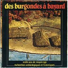 Des Burgondes à Bayard - mille ans de moyen âge - Recherches archéologiques et historiques