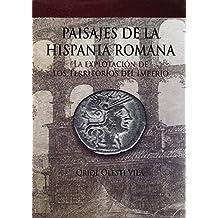 Paisajes dela Hispania Romana. La explotación de los territorios del Imperio