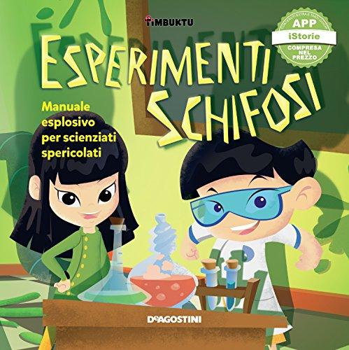 Esperimenti schifosi. Manuale esplosivo per scienziati spericolati. Timbuktu. Con App per tablet e smartphone