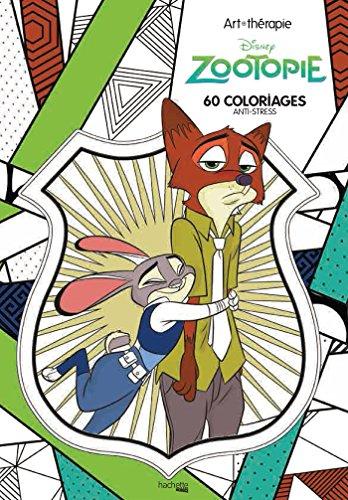 Art-thérapie Zootopie: 60 coloriages anti-stress par Collectif Disney