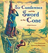 Sir Cumference and the Sword in the Cone: A Math Adventure