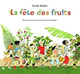 fête des fruits (La) : d'où viennent tous ces fruits que l'on mange ?   Muller, Gerda (1926-....). Auteur