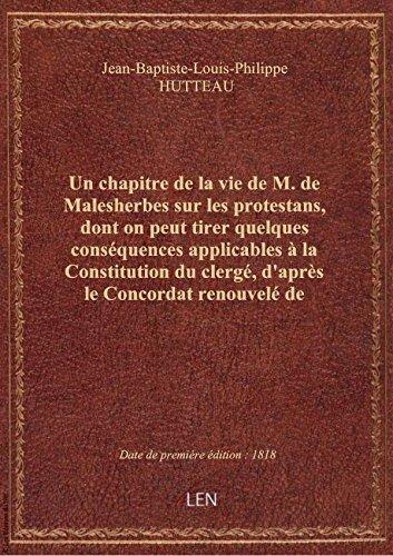 Un chapitre de la vie de M. de Malesherbes sur les protestans, dont on peut tirer quelques conséquen
