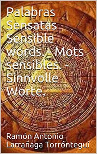 Palabras Sensatas  Sensible words. - Mots sensibles. - Sinnvolle Worte. por Ramón Antonio Larrañaga Torróntegui