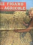 LE FIGARO AGRICOLE N°81 / AOUT 1958 - L'ensilage du mais fourrage et notre cahier spécial petites annonces / Marchés nationaux en juillet / Bilan de la campagne céréalière 1957-1958 / Effort brisé par les gelées de 1956 mais pas interrompu / ETC....