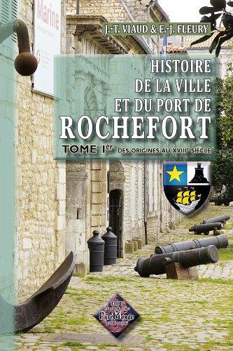 histoire-de-la-ville-amp-du-port-de-rochefort-t1-des-origines-au-xviiie-sicle