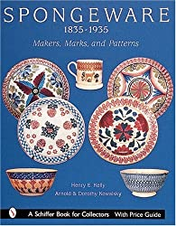 Spongeware, 1835-1935: 1835-1935 - Makers, Marks and Patterns (Schiffer Book for Collectors)