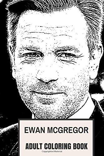 Ewan McGregor Adult Coloring Book: BAFTA and Golden Globe Winner, Trainspotting Star and UNICEF Ambassador Inspired Adult Coloring Book (Ewan McGregor Books)