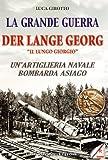La grande guerra. Der lange Georg. «Il lungo Giorgio». Un'artiglieria navale bombarda Asiago